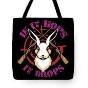 Hunting If It Hops It Drops Funny Rabbit Hunter Gift Idea Tote Bag