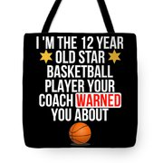I Am The 12 Year Old Star Basketball Player Your Coach Warned You About Tote Bag