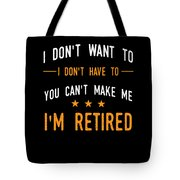 I Dont Have To Im Retired Retiree Funny Retirement Tote Bag