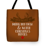 I Just Want To Drink Hot Cocoa And Watch Christmas Movies Tote Bag