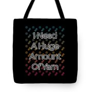 I Need A Huge Amount Of Yarn 2 Tote Bag