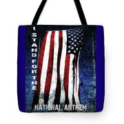I Stand For The National Anthem Tote Bag by Tony Baca