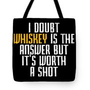 Idoubt Whiskey Is The Answer But Its Worth A Shot Cute Whiskey Drinking Bar Lover Tote Bag