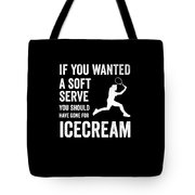 If You Wanted A Soft Serve You Should Have Gone For Icecream Tote Bag