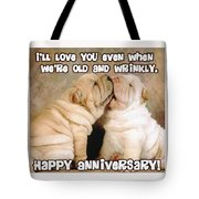 I'll Love You Even When We're Old And Wrinkly Tote Bag