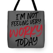I'm Not Feeling Very Worky Tote Bag