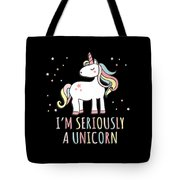 Im Seriously A Unicorn Tote Bag