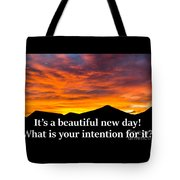It's A Beautiful Day  What Is Your Intention For It Tote Bag