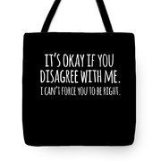 Its Okay If You Disagree With Me Tote Bag
