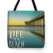 Life Is A Beach Scripps Pier La Jolla San Diego Tote Bag by Edward Fielding