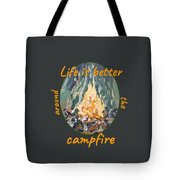 Life Is Better Around The Campfire Tote Bag
