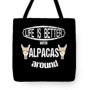 Life Is Better With Alpacas Around Tote Bag