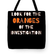 Look For The Oranges Of The Investigation Tote Bag