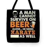 Man Cannot Survive On Beer Alone He Needs Karate As Well Tote Bag