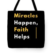 Miracles Happen Faith Helps Bible Christian Love Tote Bag
