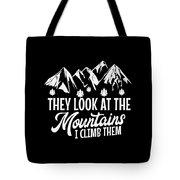 Mountains Shirt They Look At Mountains I Climb Them Gift Tee Tote Bag