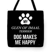 My Glen Of Imaal Terrier Makes Me Happy Tote Bag