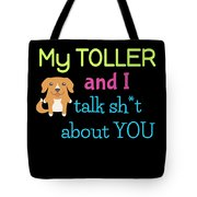 My Toller And I Talk Sh T About You Tote Bag