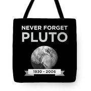 Never Forget Pluto Planet 19302006 Universe Tote Bag