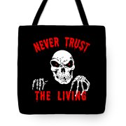 Never Trust The Living Halloween Tote Bag