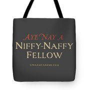 Niffy-naffy Fellow Tote Bag
