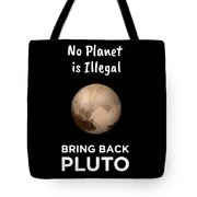 No Planet Is Illegal Bring Back Pluto Astronomy Science Tote Bag