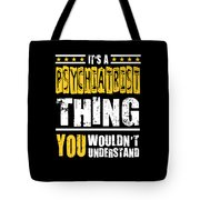 Psychiatrist You Wouldnt Understand Tote Bag