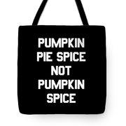 Pumpkin Pie Spice Not Pumpkin Spice Tote Bag