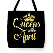 Queens Are Born In April Women Girl Birthday Celebration  Tote Bag