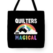 Quilters Are Magical Tote Bag