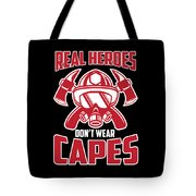 Real Heroes Dont Wear Capes Firefighter Tote Bag