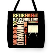 Retirement Means Working To Drawing Tote Bag