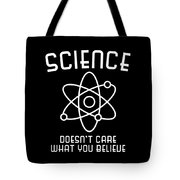 Science Doesnt Care What You Believe Tote Bag