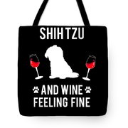 Shih Tzu And Wine Feeling Fine Dog Lover Tote Bag