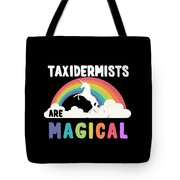 Taxidermists Are Magical Tote Bag