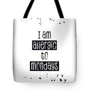 Text Art Allergic To Mondays Tote Bag