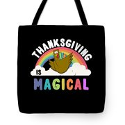 Thanksgiving Is Magical Tote Bag