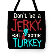 c82bcb6664 Thanksgiving T Shirt Jerky Turkey Joke Funny Family Dinner Clothing Tote Bag