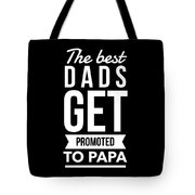 The Best Dads Get Promoted To Papa Tote Bag