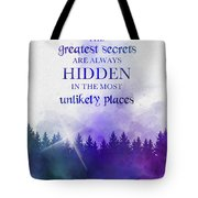 The Greatest Secrets Are Always Hidden In The Most Unlikely Places Tote Bag
