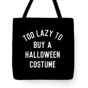 Too Lazy To Buy A Halloween Costume Tote Bag