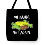 Turtle Lover Pet Turtle Oh Damn Not Again Birthday Gift Tote Bag