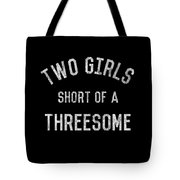Two Girls Short Of A Threesome Tote Bag