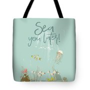 Under The Sea - Sea You Later Tote Bag