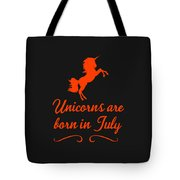 Unicorns Are Born In July Tote Bag