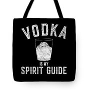 Vodka Is My Spirit Guide Funny Drinking Tote Bag