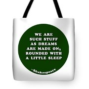 We Are Such Stuff As Dreams #shakespeare #shakespearequote Tote Bag