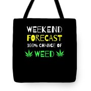 Weekend Forecast 100 Chance Of Weed Tote Bag