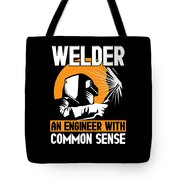 Welder An Engineer With Common Sense Tote Bag
