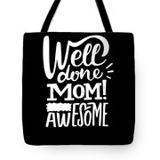 Well Done Mom I Am Awesome Funny Humor Mothers Day Tote Bag